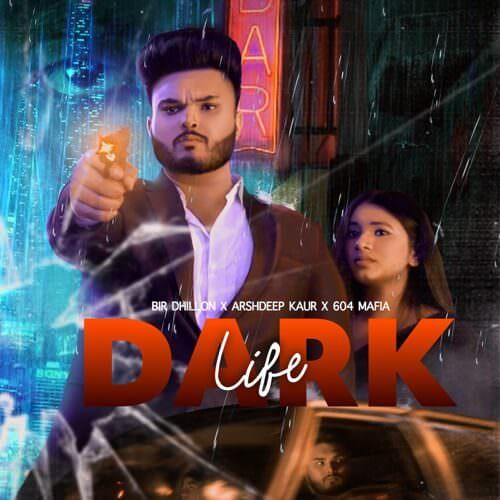 Dark Life lyrics Bir Dhillon, Arshdeep Kaur & 604 Mafia