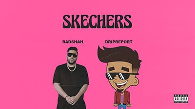 DripReport – Skechers (feat. Badshah) lyrics