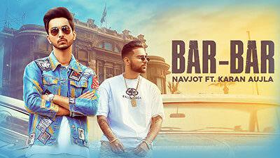 Bar Bar Lyrics – Navjot Ft. Karan Aujla