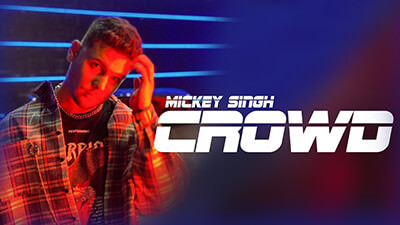 CROWD Mickey Singh song lyrics