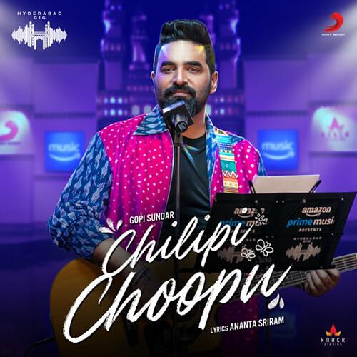 Chilipi Choopu (Hyderabad Gig) - Single (by Gopi Sundar) lyrics