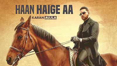 Haan Haige Aa Lyrics – Karan Aujla