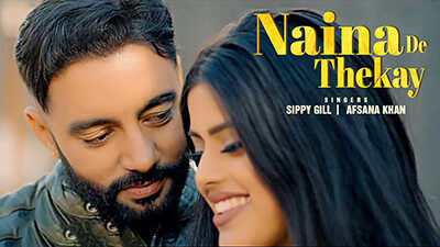 Naina De Thekay Lyrics – Sippy Gill Ft. Afsana Khan