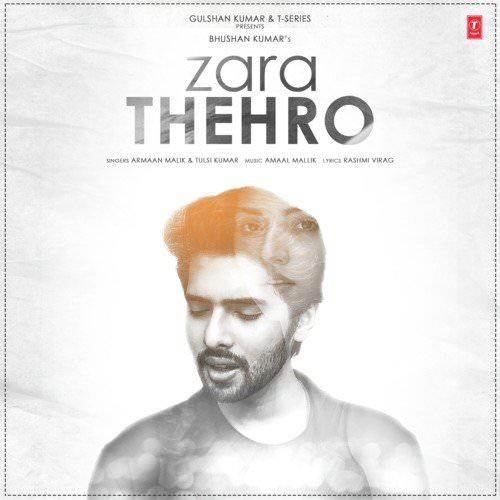 Zara Thehro Hindi lyrics by Amaal Mallik, Armaan Malik, Tulsi Kumar
