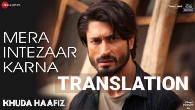 Mera Intezaar Karna Lyrics Translation – Khuda Haafiz (2020)