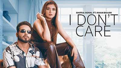 I-Don't-Care-Shipra-Goyal-Khan-Bhaini-lyrics