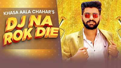 KHASA-AALA-CHAHAR-DJ-NA-ROK-DIE-lyrics