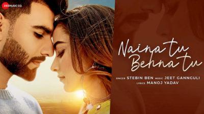 Naina Tu Behna Tu Lyrics Translation – Stebin Ben