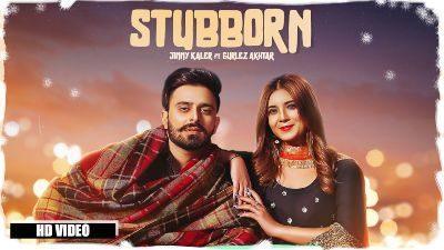 STUBBORN Lyrics – Jimmy Kaler, Gurlez Akhtar