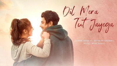 Dil Mera Tut Jayega Lyrics – Aamir Arab, Muskan Sharma