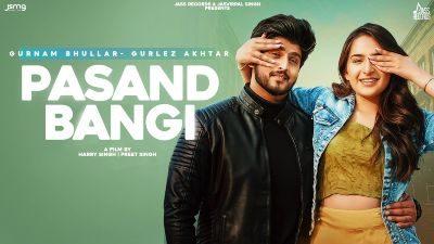 Pasand Bangi Lyrics – Gurnam Bhullar, Gurlez Akhtar
