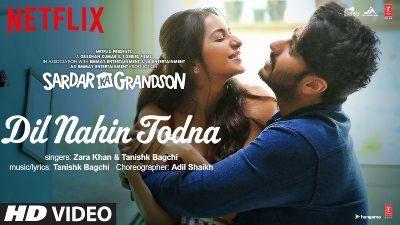 Dil Nahin Todna Lyrics – Tanishk Bagchi, Zara Khan | Sardar Ka Grandson