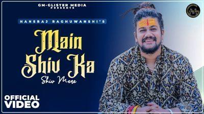 Main Shiv Ka Shiv Mere Lyrics – Hansraj Raghuwanshi