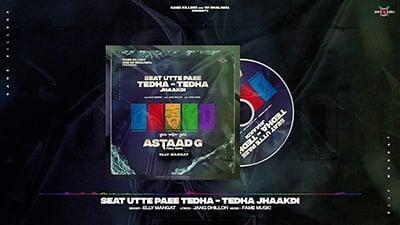 Seat-Utte-Paee-Tedha-Tedha-Jhaakdi-(Astaad-G)-Elly-Mangat-lyrics