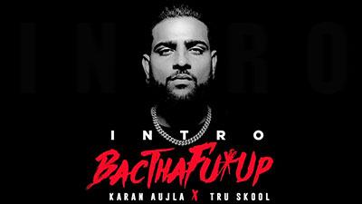 BacTHAfuUP-(Intro)-Lyrics-KARAN-AUJLA