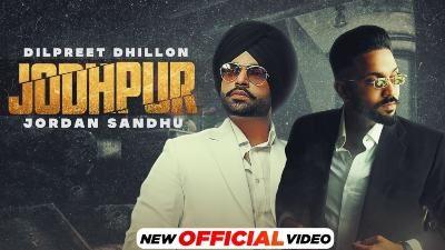 Jodhpur Lyrics – Dilpreet Dhillon, Jordan Sandhu