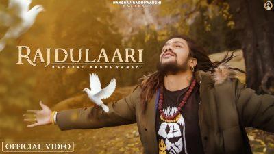 Rajdulaari Lyrics – Hansraj Raghuwanshi