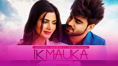 Ik-Mauka-Lyrics-Anumeha-Inder-Chahal