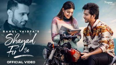 Shayad Fir Se Lyrics — Rahul Vaidya