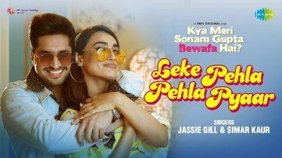 Leke Pehla Pehla Pyaar Lyrics — Kya Meri Sonam Gupta Bewafa Hai | Jassie Gill | Simar Kaur