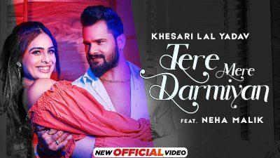 Tere Mere Darmiyan Lyrics — Khesari Lal Yadav