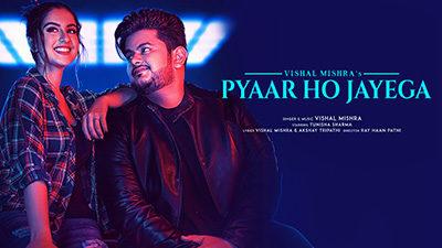 Pyaar Ho Jayega Lyrics — Vishal Mishra | प्यार हो जायेगा